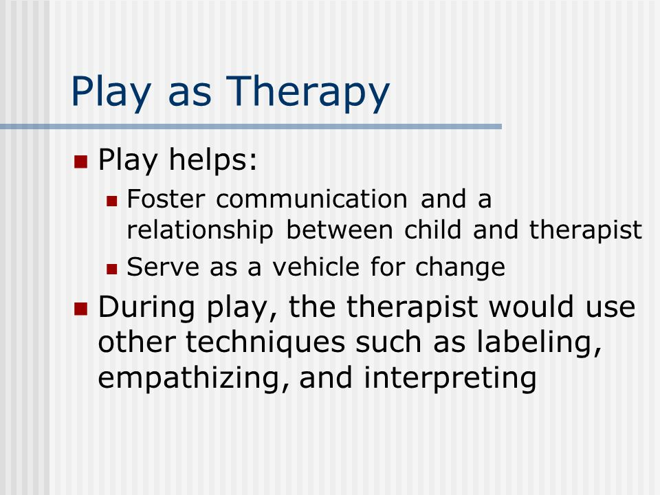 Play as Therapy Play helps: