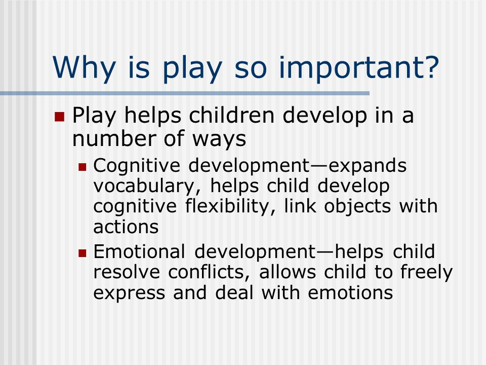 Why is play so important