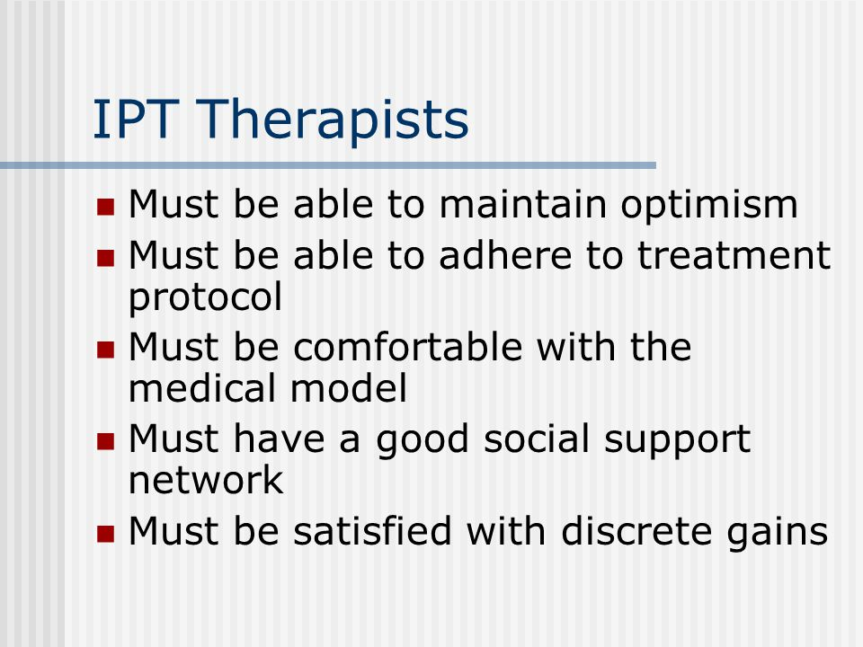 IPT Therapists Must be able to maintain optimism