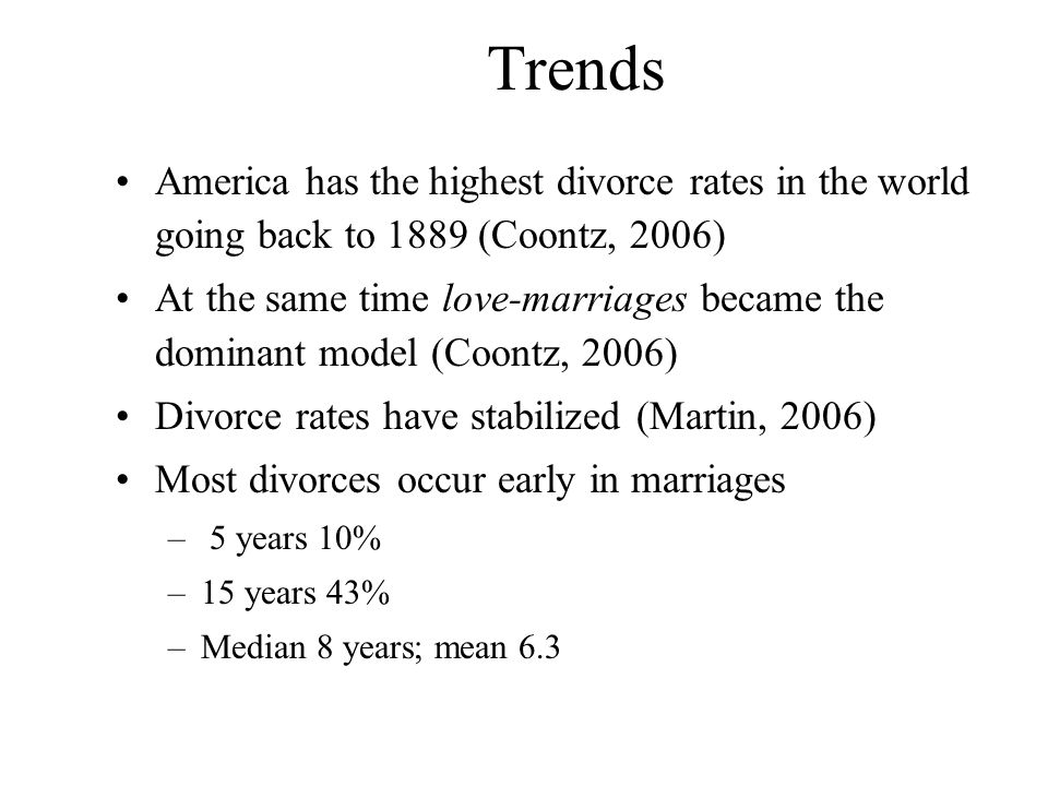 Trends America has the highest divorce rates in the world going back to 1889 (Coontz, 2006)