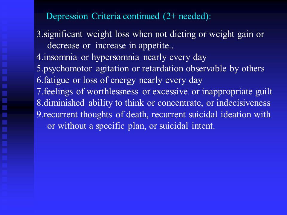 Depression Criteria continued (2+ needed):