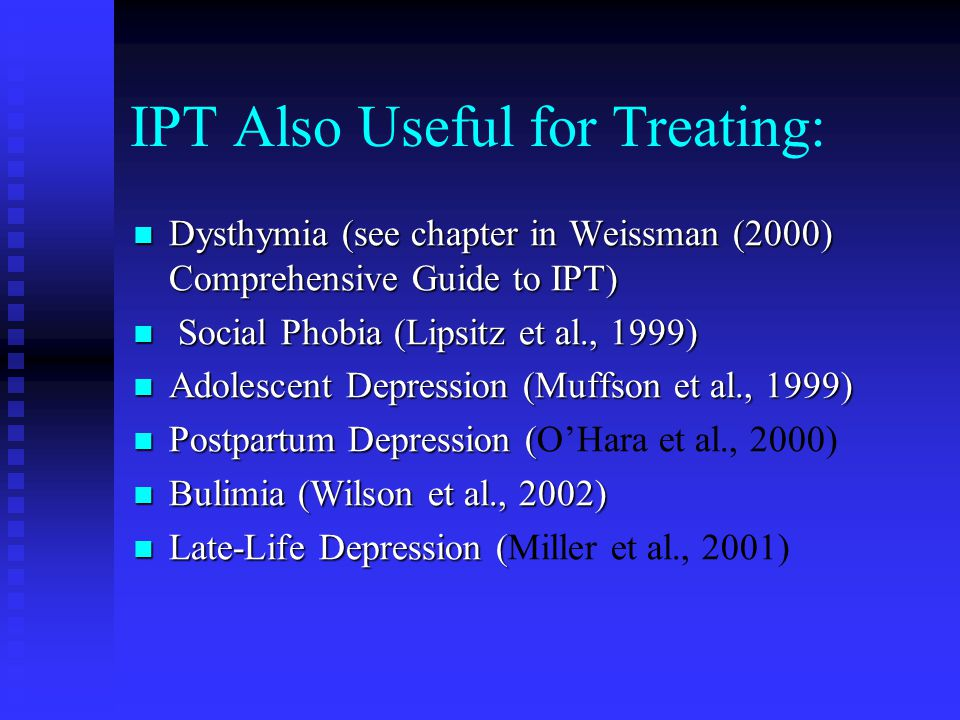 IPT Also Useful for Treating: