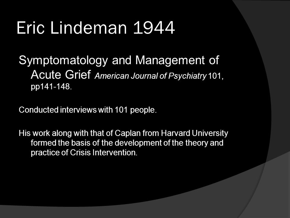 Eric Lindeman 1944 Symptomatology and Management of Acute Grief American Journal of Psychiatry 101, pp141-148.