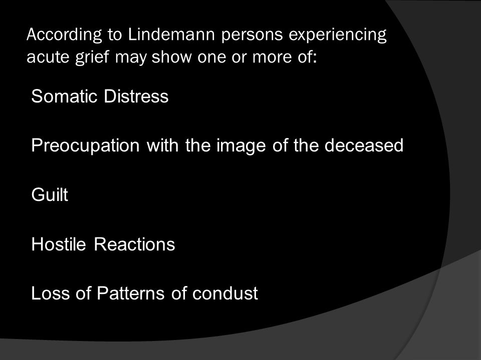 According to Lindemann persons experiencing acute grief may show one or more of:
