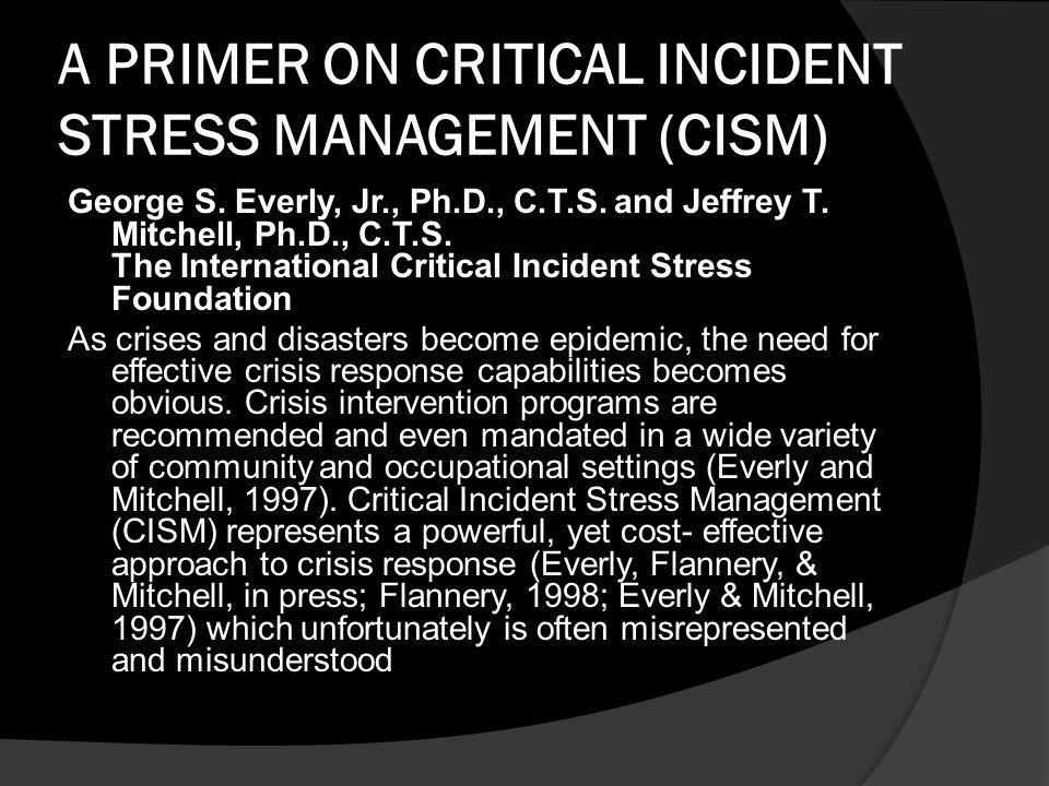 A PRIMER ON CRITICAL INCIDENT STRESS MANAGEMENT (CISM)