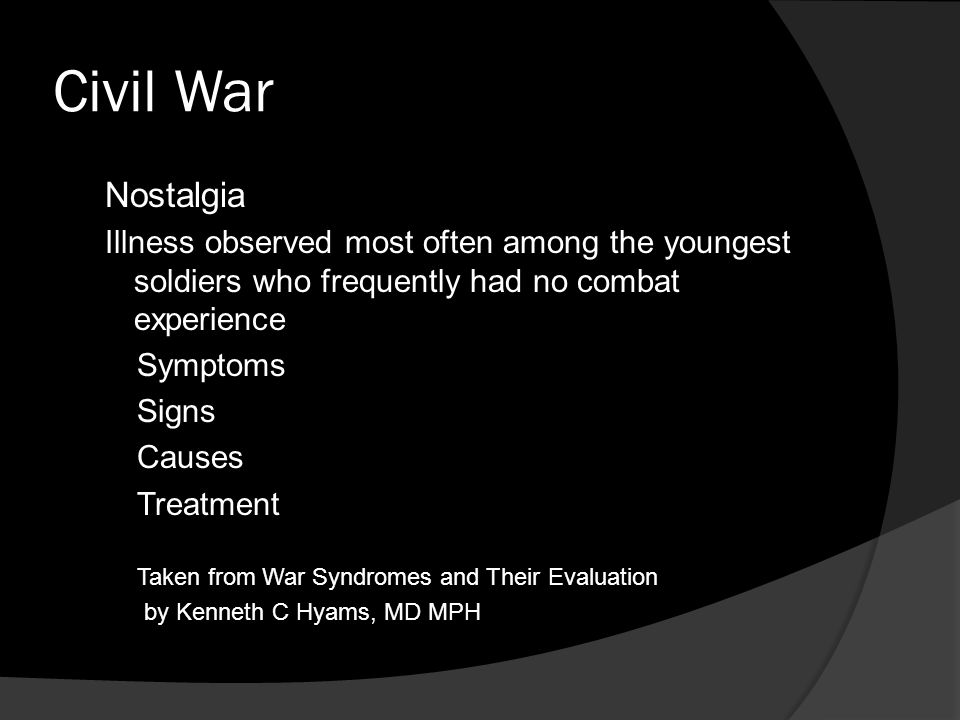 Civil War Nostalgia. Illness observed most often among the youngest soldiers who frequently had no combat experience.