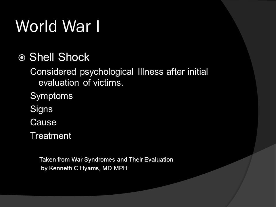 World War I Shell Shock. Considered psychological Illness after initial evaluation of victims. Symptoms.