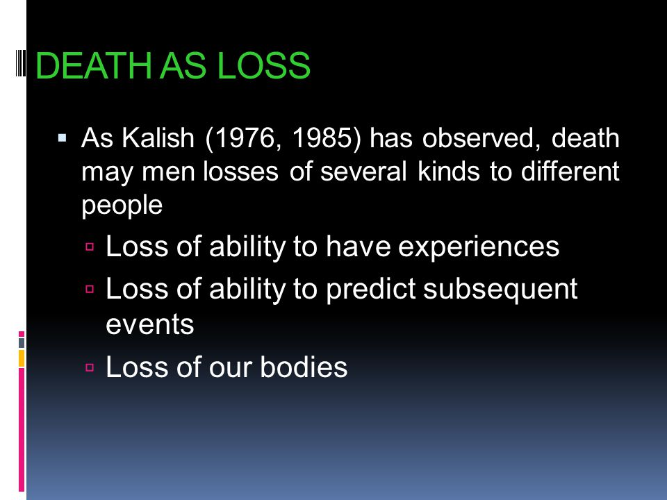 DEATH AS LOSS Loss of ability to have experiences