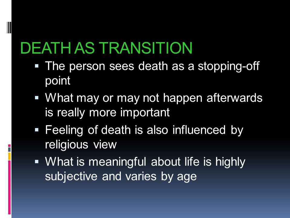 DEATH AS TRANSITION The person sees death as a stopping-off point