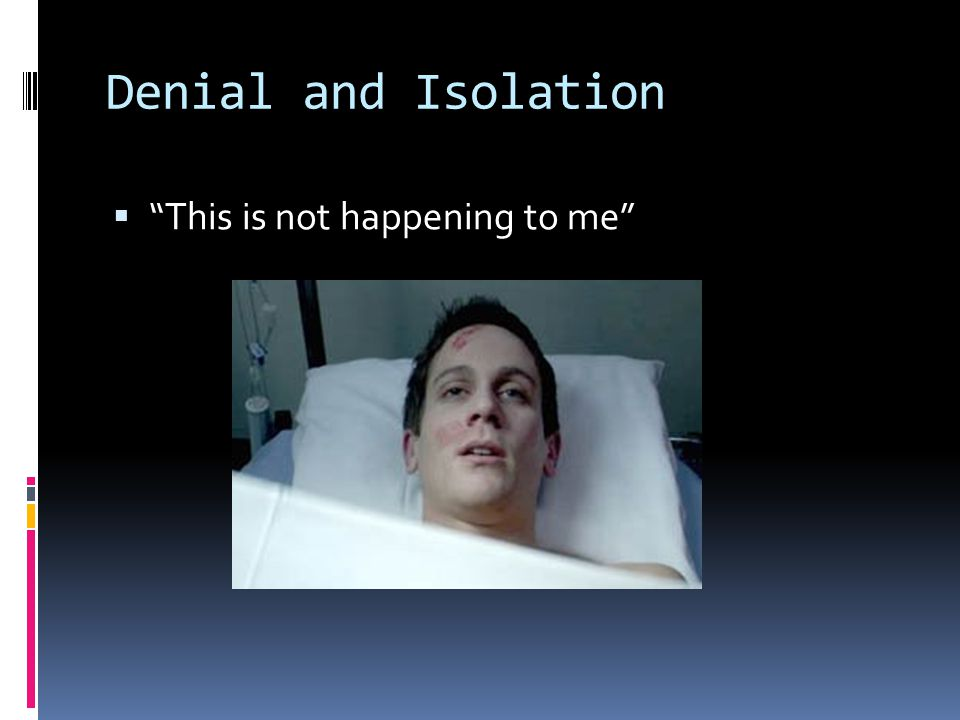 Denial and Isolation This is not happening to me