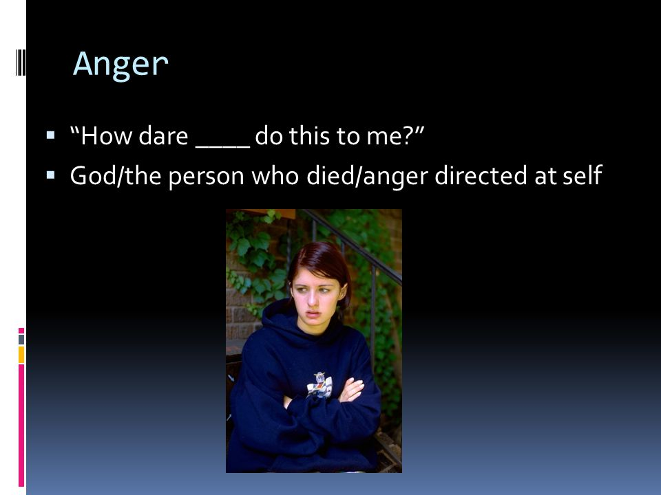 Anger How dare ____ do this to me