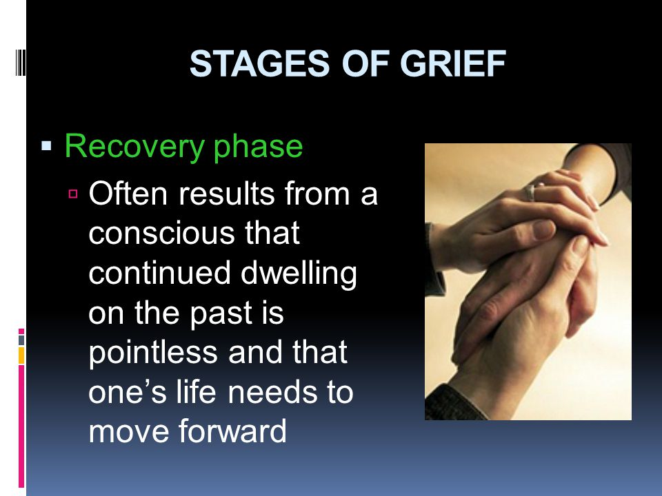 STAGES OF GRIEF Recovery phase