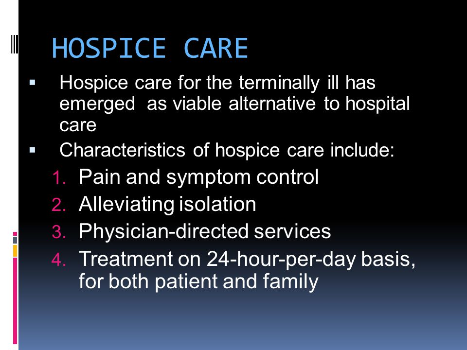 HOSPICE CARE Pain and symptom control Alleviating isolation
