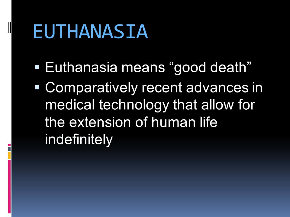 euthanasia good death There is an urgent need for a consensus on humane euthanasia of animals sec 2 definitions animal means any bird, fish, reptile, or mammal other than man euthanasia literally means good death, and is usually interpreted to mean a quick.