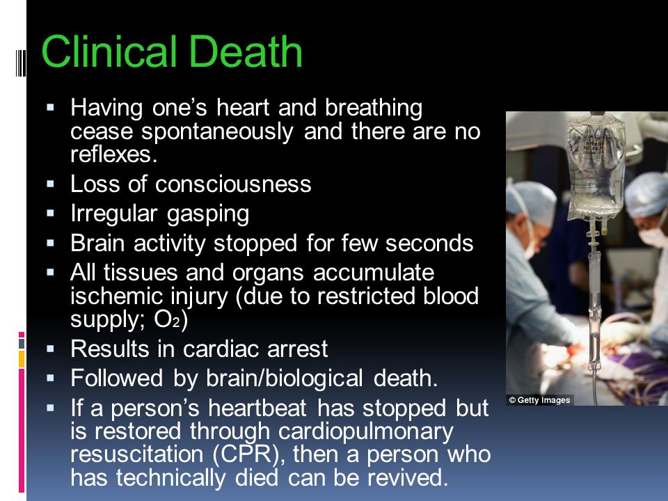 Clinical Death Having one's heart and breathing cease spontaneously and there are no reflexes. Loss of consciousness.
