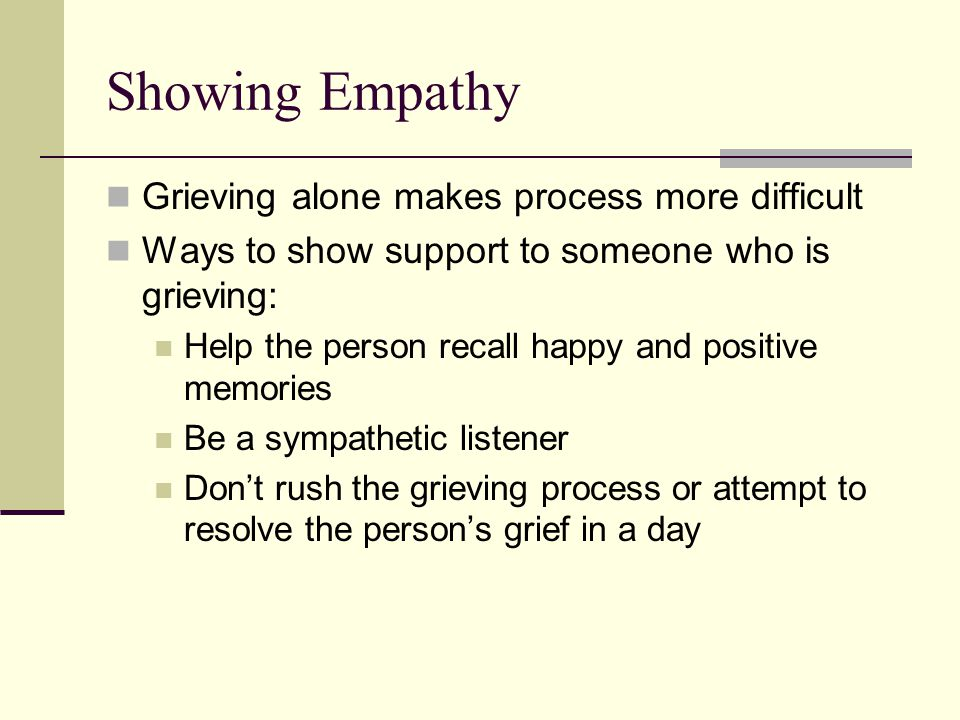 Showing Empathy Grieving alone makes process more difficult