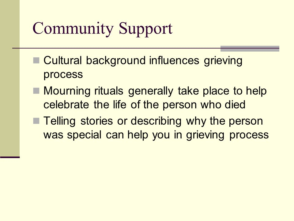 Community Support Cultural background influences grieving process