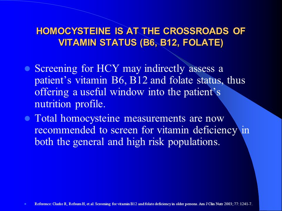 HOMOCYSTEINE IS AT THE CROSSROADS OF VITAMIN STATUS (B6, B12, FOLATE)