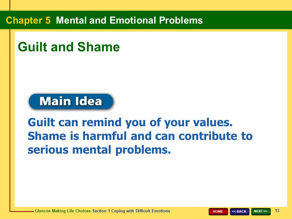 Guilt and Shame Guilt can remind you of your values. Shame is harmful and can contribute to serious mental problems.