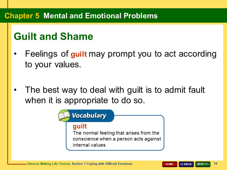 Guilt and Shame Feelings of guilt may prompt you to act according to your values.