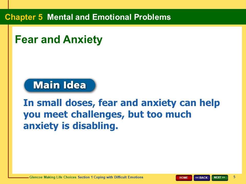 Fear and Anxiety In small doses, fear and anxiety can help you meet challenges, but too much anxiety is disabling.