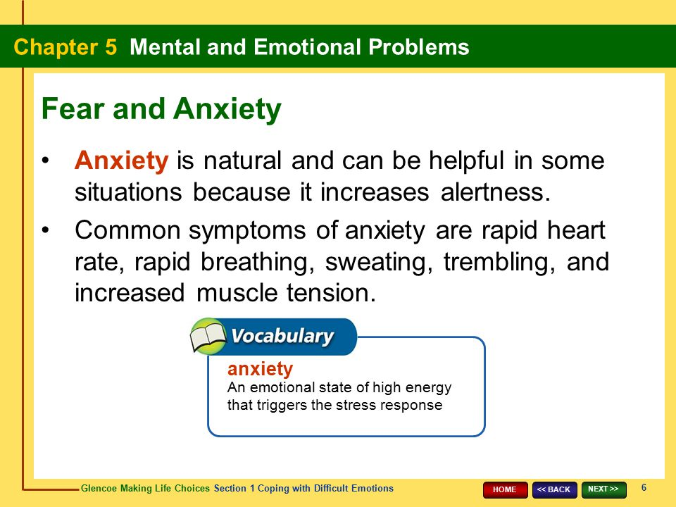 Fear and Anxiety Anxiety is natural and can be helpful in some situations because it increases alertness.