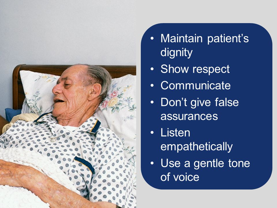 Maintain patient's dignity Show respect Communicate