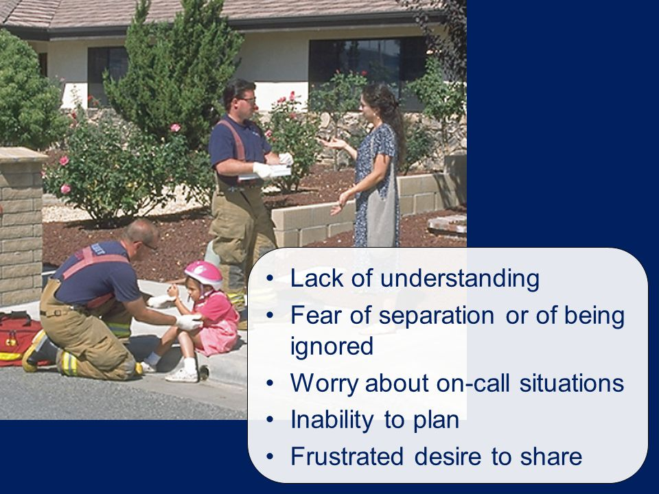 Fear of separation or of being ignored Worry about on-call situations
