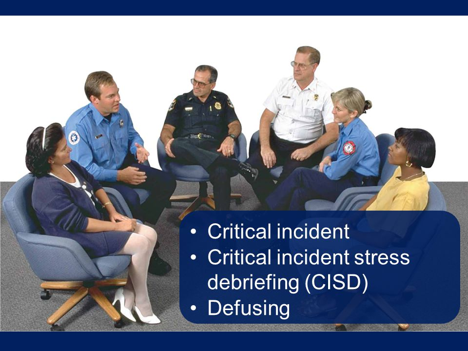 Critical incident stress debriefing (CISD) Defusing