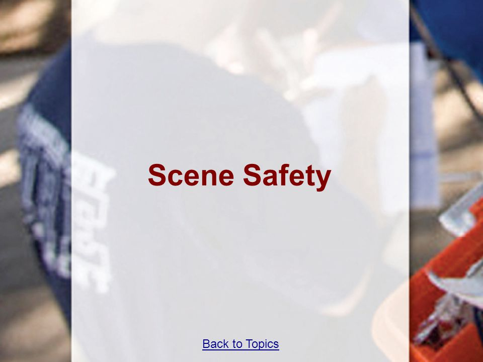 Scene Safety Teaching Time 40 minutes Back to Topics 37