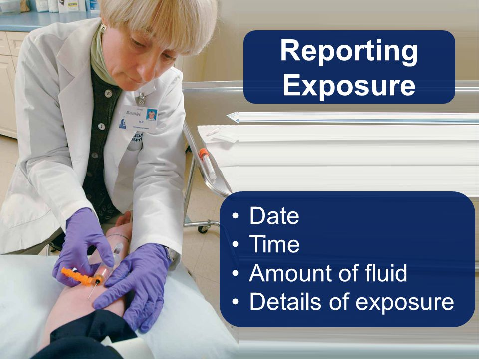 Reporting Exposure Date Time Amount of fluid Details of exposure