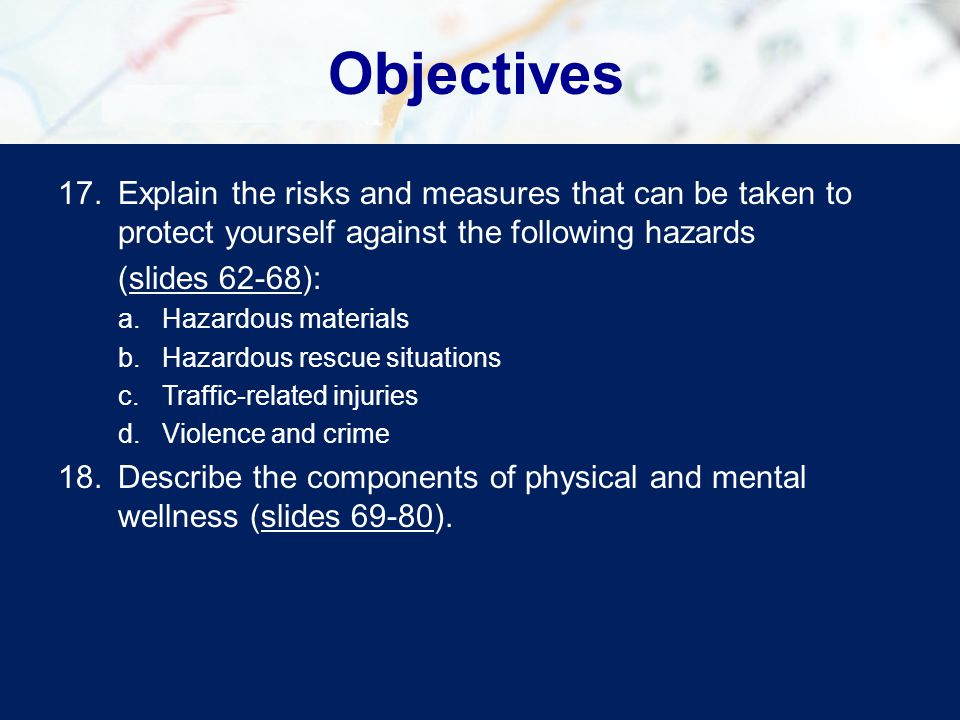 Objectives Explain the risks and measures that can be taken to protect yourself against the following hazards.