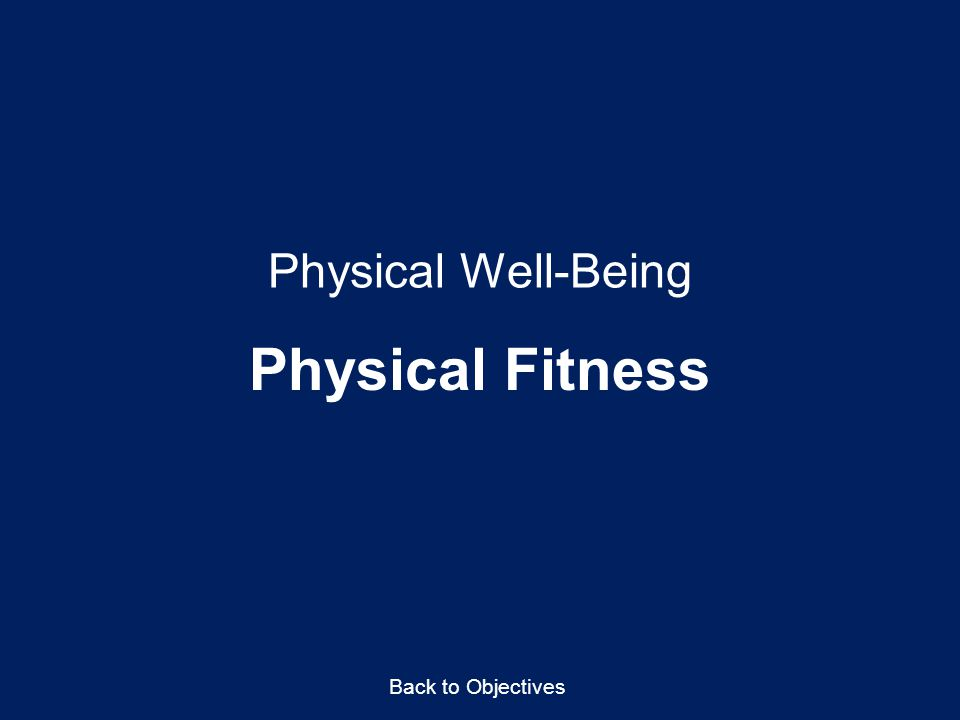 Physical Fitness Physical Well-Being Back to Objectives