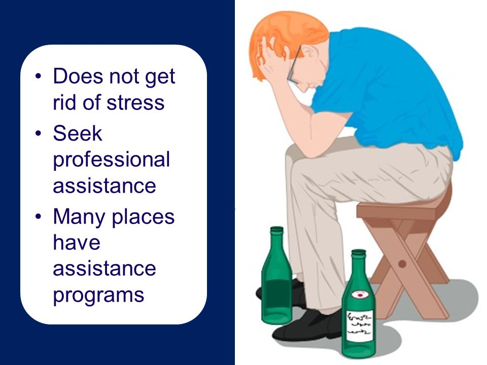 Does not get rid of stress Seek professional assistance