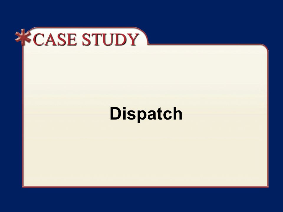 CASE STUDY Dispatch Case Study Discussion