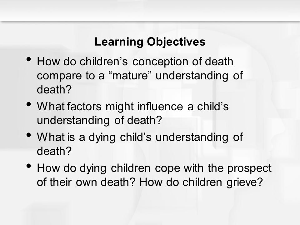 Learning Objectives How do children's conception of death compare to a mature understanding of death