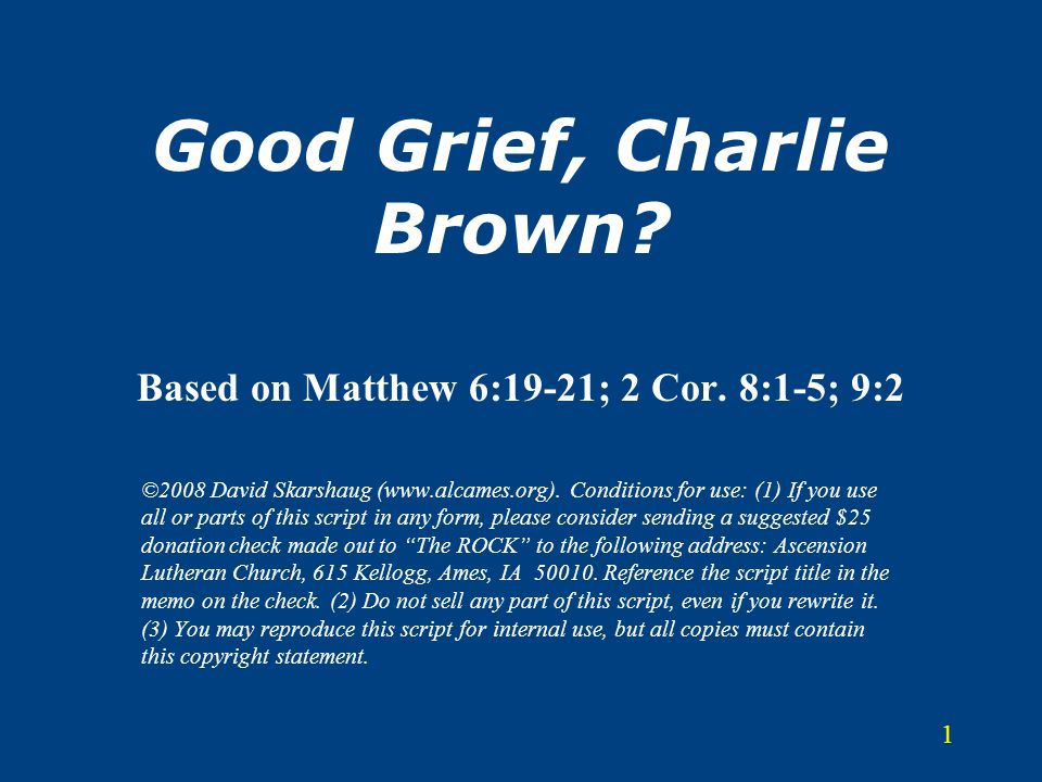 Good Grief, Charlie Brown Based on Matthew 6:19-21; 2 Cor. 8:1-5; 9:2