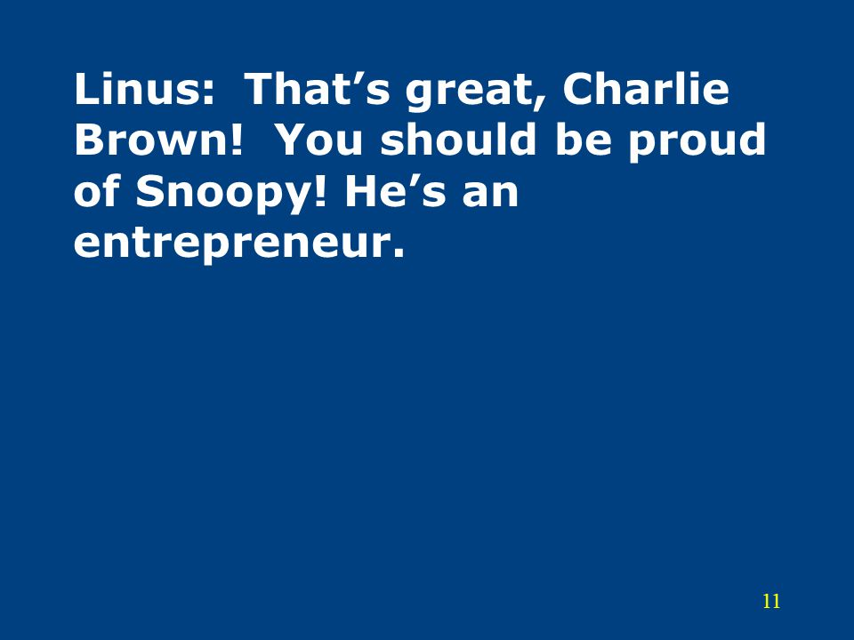 Linus:. That's great, Charlie Brown. You should be proud of Snoopy