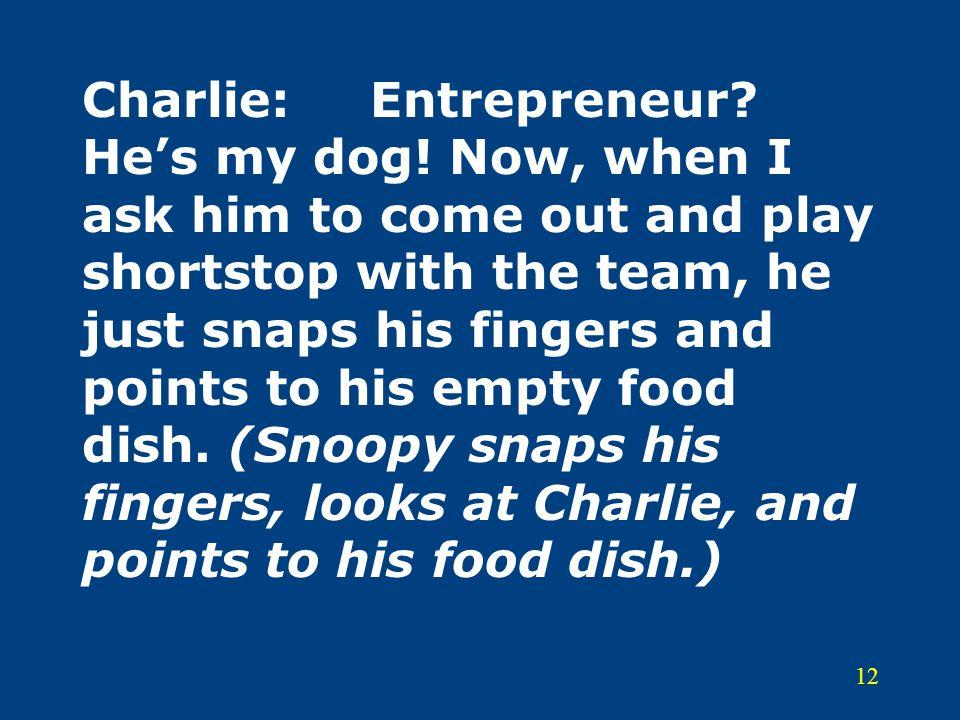 Charlie:. Entrepreneur. He's my dog