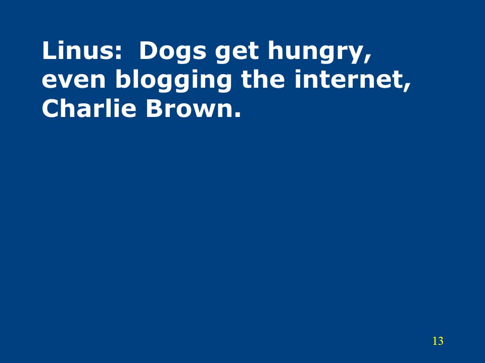 Linus: Dogs get hungry, even blogging the internet, Charlie Brown.