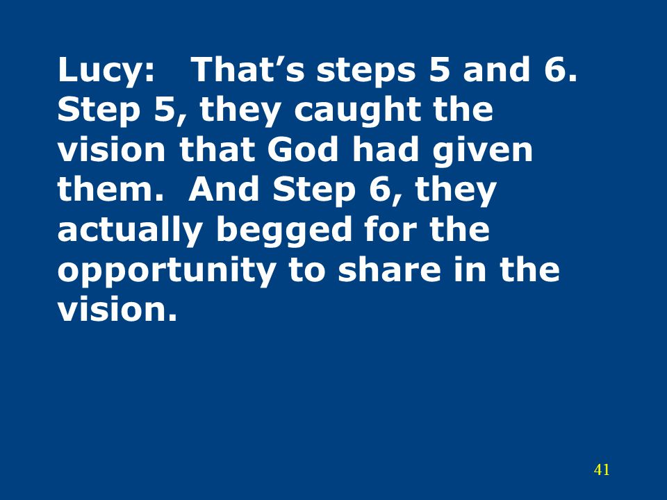 Lucy: That's steps 5 and 6. Step 5, they caught the vision that God had given them.