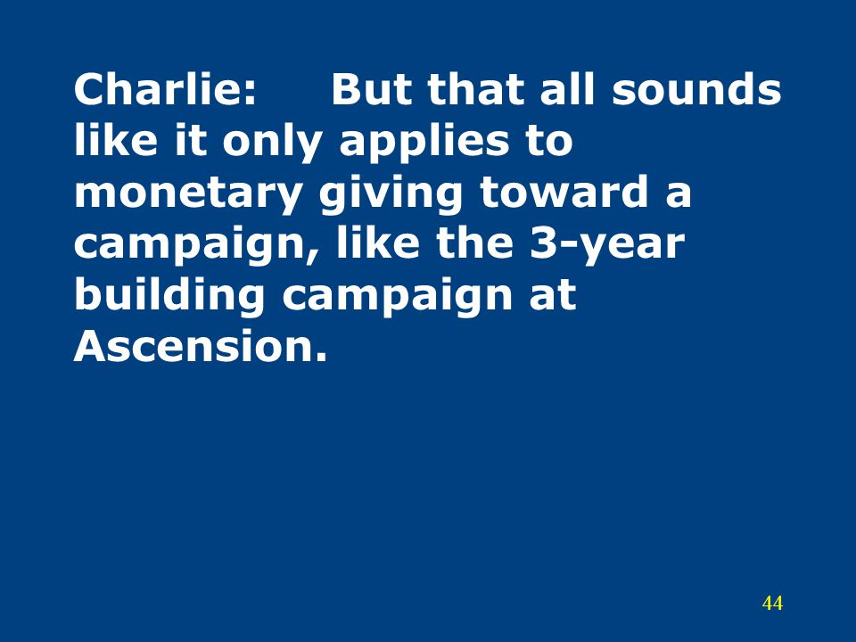Charlie: But that all sounds like it only applies to monetary giving toward a campaign, like the 3-year building campaign at Ascension.