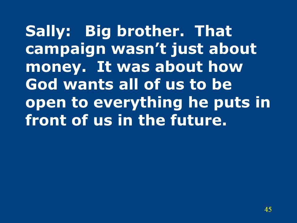 Sally:. Big brother. That campaign wasn't just about money
