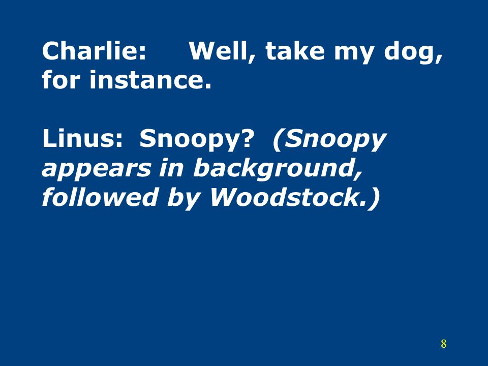 Charlie:. Well, take my dog, for instance. Linus:. Snoopy