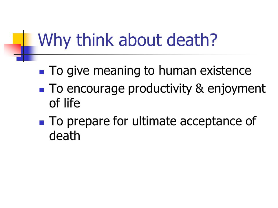 Why think about death To give meaning to human existence