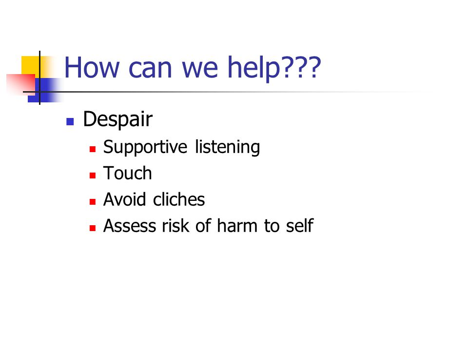 How can we help Despair Supportive listening Touch Avoid cliches