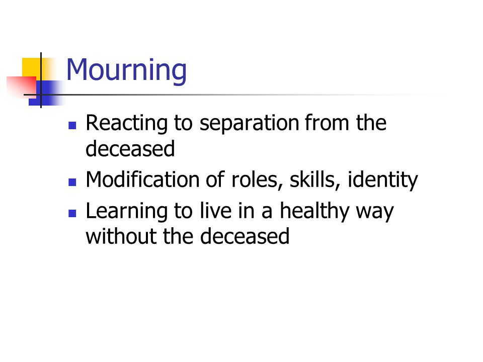 Mourning Reacting to separation from the deceased