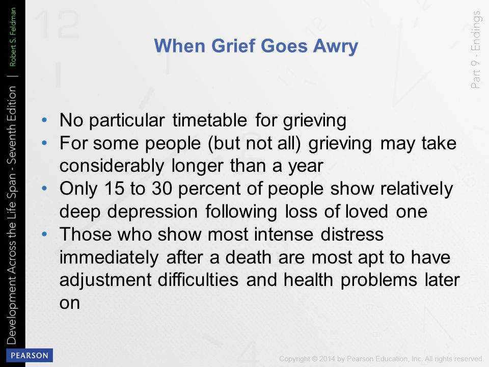 When Grief Goes Awry No particular timetable for grieving. For some people (but not all) grieving may take considerably longer than a year.