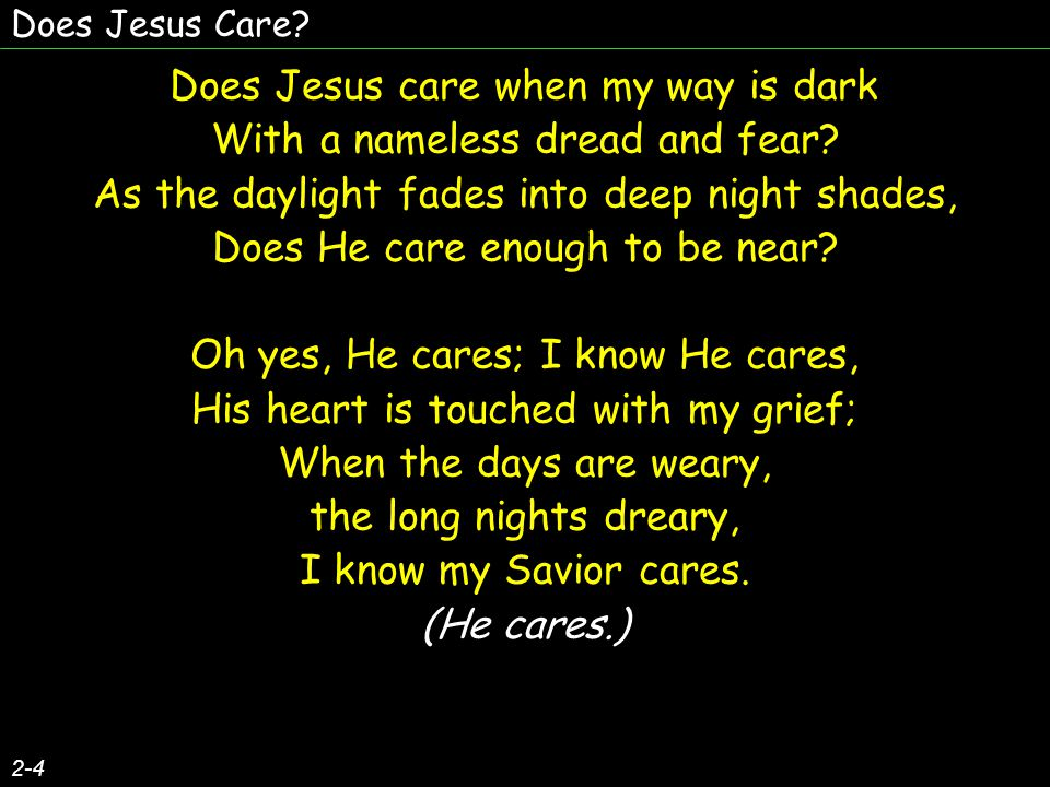 Does Jesus care when my way is dark With a nameless dread and fear