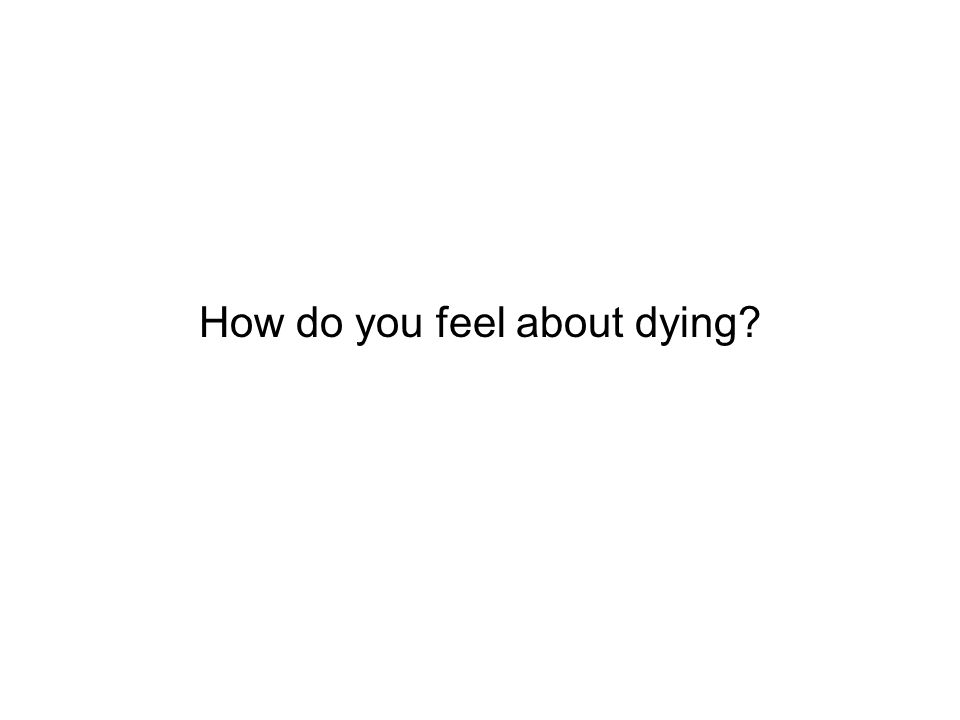 How do you feel about dying